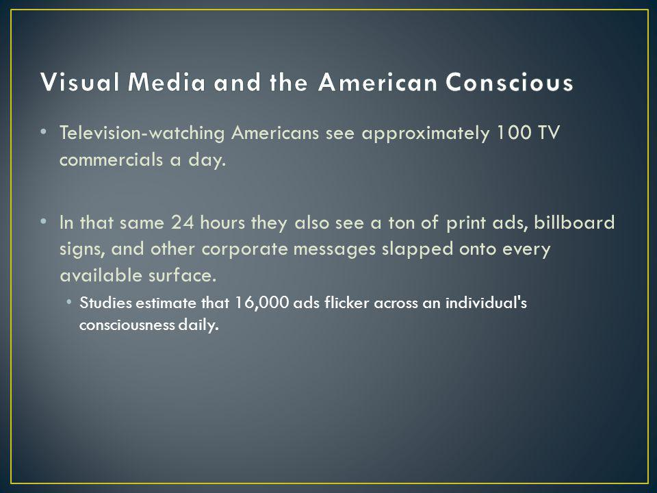 Television-watching Americans see approximately 100 TV commercials a day.
