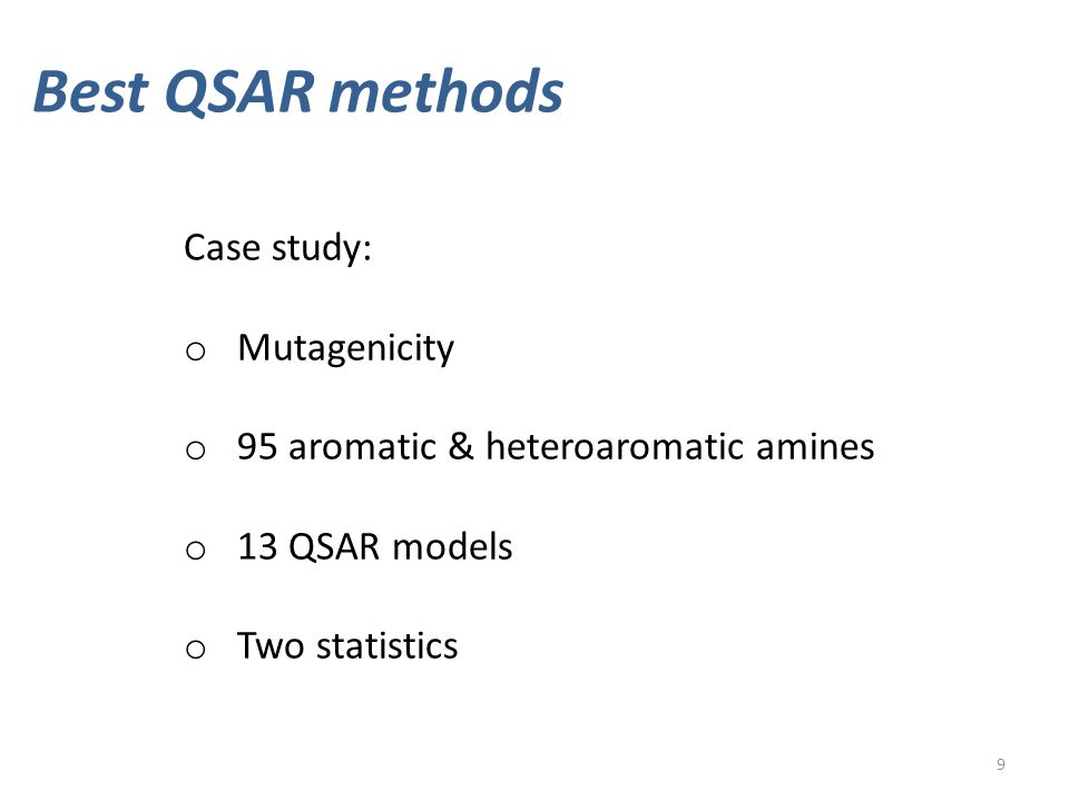 Best QSAR methods Case study: o Mutagenicity o 95 aromatic & heteroaromatic amines o 13 QSAR models o Two statistics 9