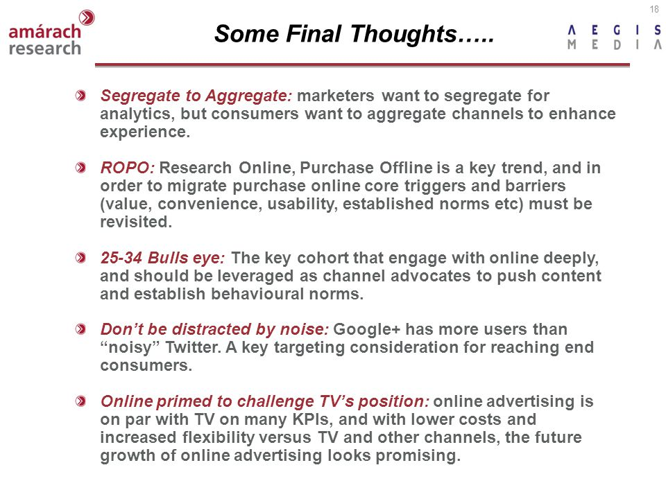 18 Segregate to Aggregate: marketers want to segregate for analytics, but consumers want to aggregate channels to enhance experience. ROPO: Research O