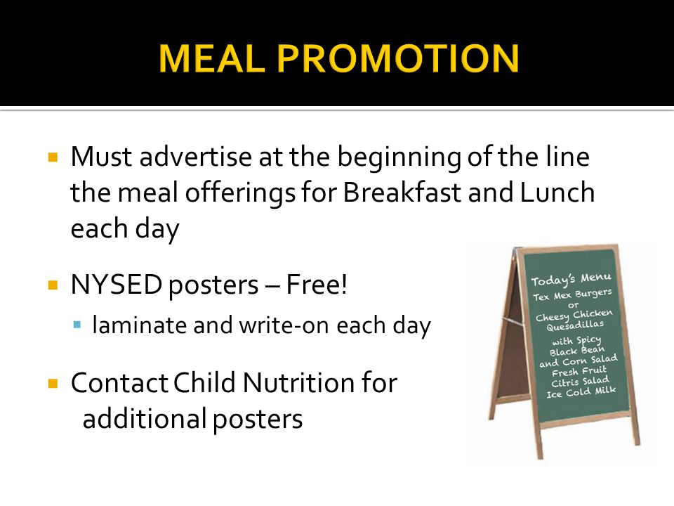 Must advertise at the beginning of the line the meal offerings for Breakfast and Lunch each day NYSED posters – Free.