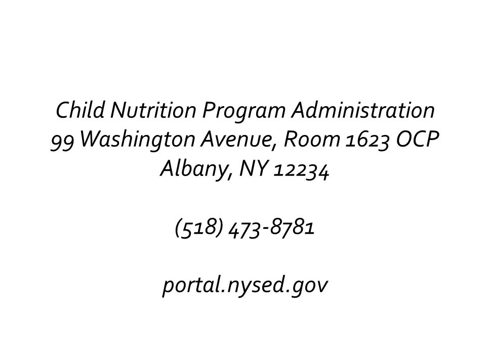 Child Nutrition Program Administration 99 Washington Avenue, Room 1623 OCP Albany, NY (518) portal.nysed.gov