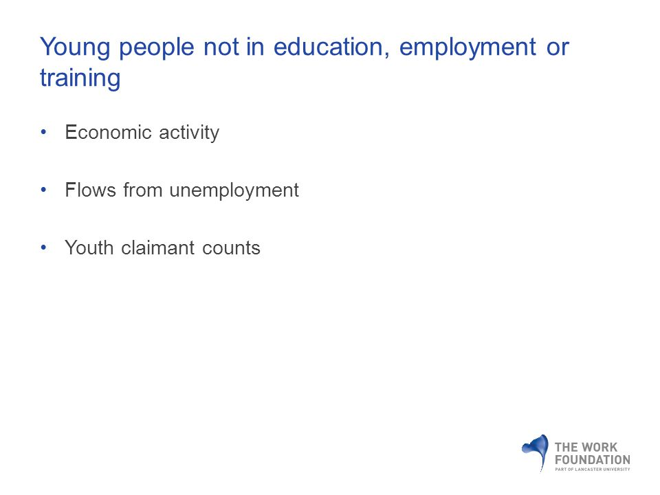 Young people not in education, employment or training Economic activity Flows from unemployment Youth claimant counts