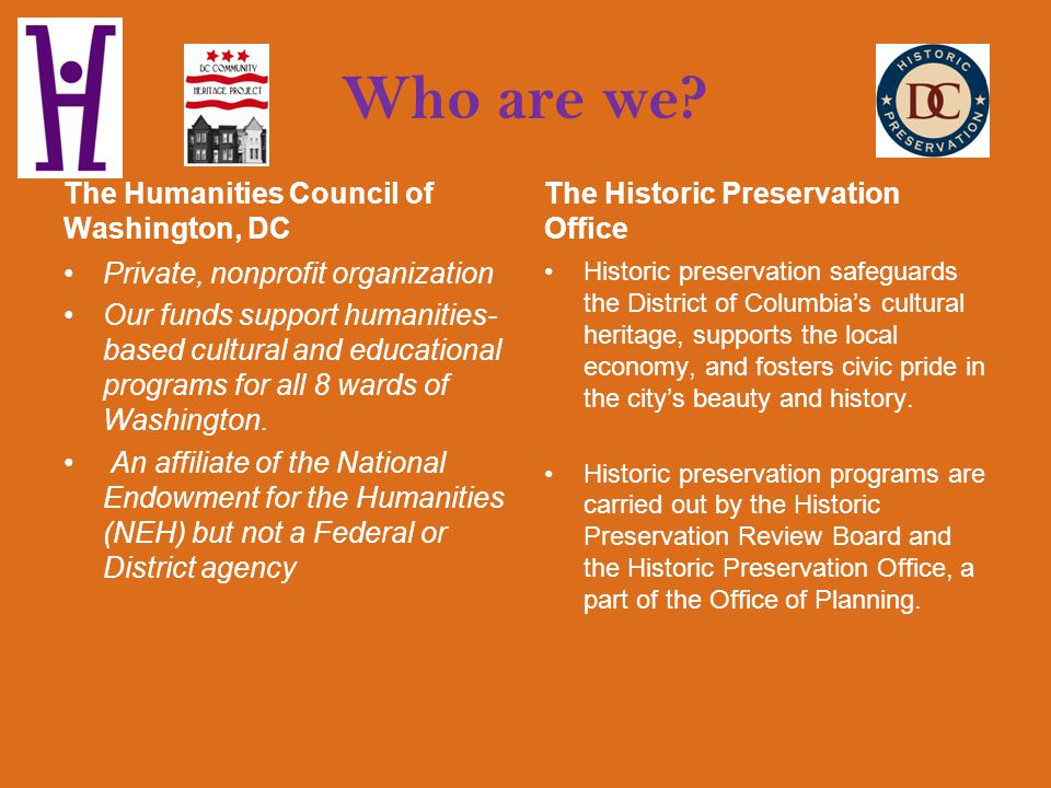 Who are we? The Humanities Council of Washington, DC Private, nonprofit organization Our funds support humanities- based cultural and educational prog