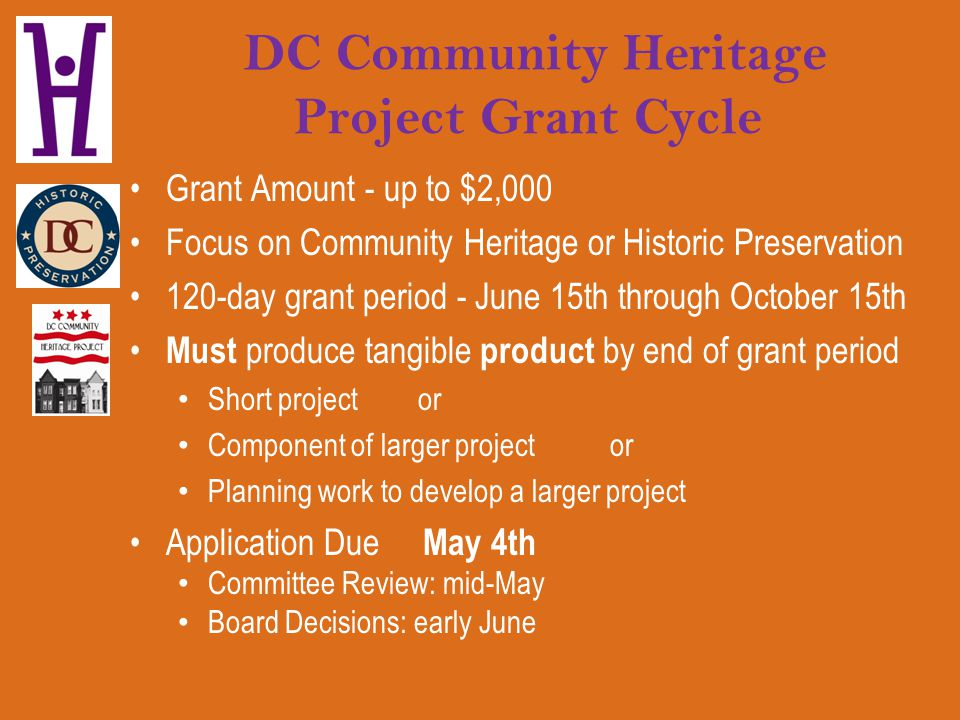 DC Community Heritage Project Grant Cycle Grant Amount - up to $2,000 Focus on Community Heritage or Historic Preservation 120-day grant period - June