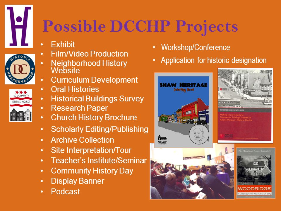 Possible DCCHP Projects Exhibit Film/Video Production Neighborhood History Website Curriculum Development Oral Histories Historical Buildings Survey R