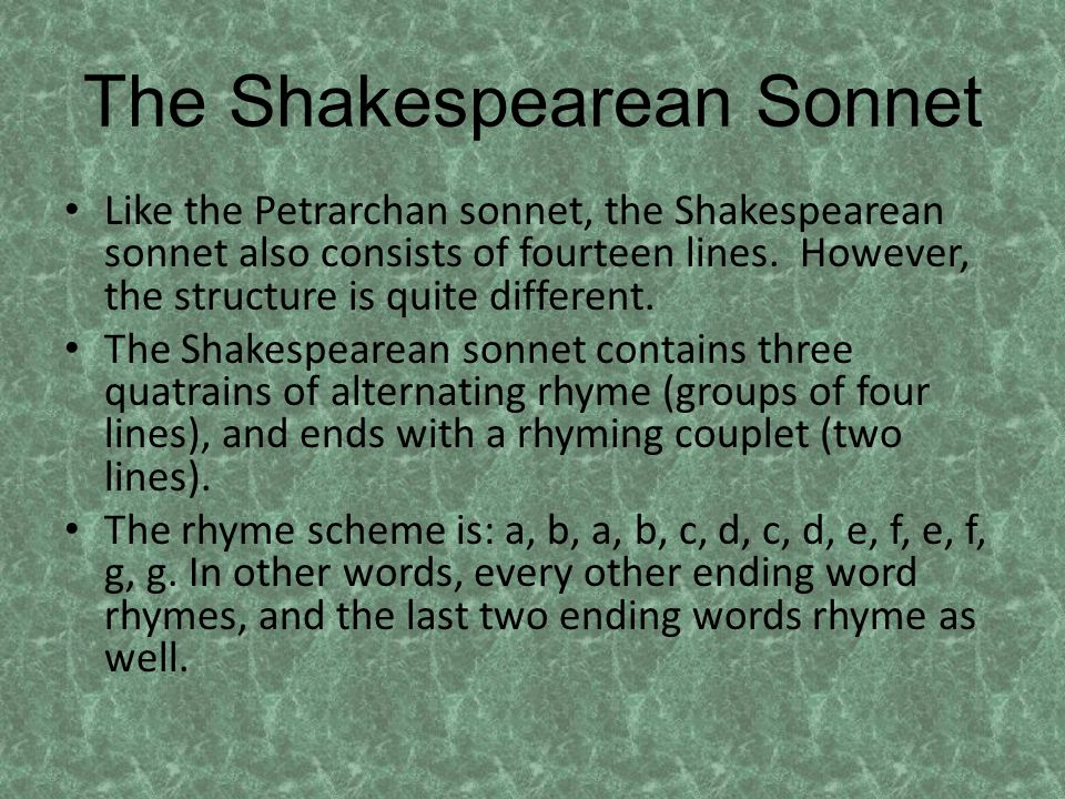 The Shakespearean Sonnet Like the Petrarchan sonnet, the Shakespearean sonnet also consists of fourteen lines.