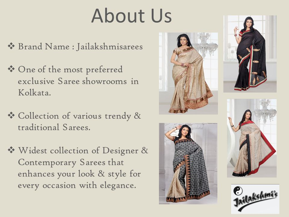 About Us Brand Name : Jailakshmisarees One of the most preferred exclusive Saree showrooms in Kolkata.