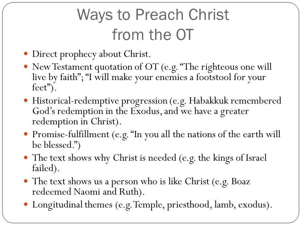 Ways to Preach Christ from the OT Direct prophecy about Christ. New Testament quotation of OT (e.g. The righteous one will live by faith; I will make