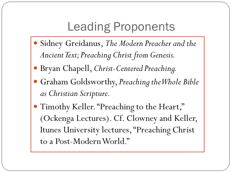 Leading Proponents Sidney Greidanus, The Modern Preacher and the Ancient Text; Preaching Christ from Genesis.