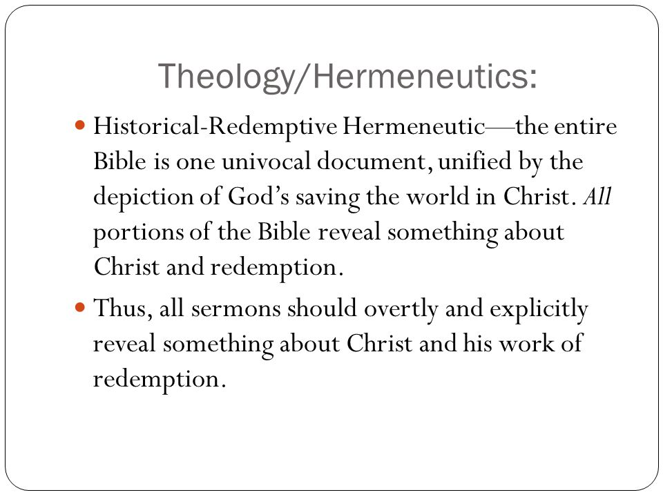 Theology/Hermeneutics: Historical-Redemptive Hermeneuticthe entire Bible is one univocal document, unified by the depiction of Gods saving the world in Christ.