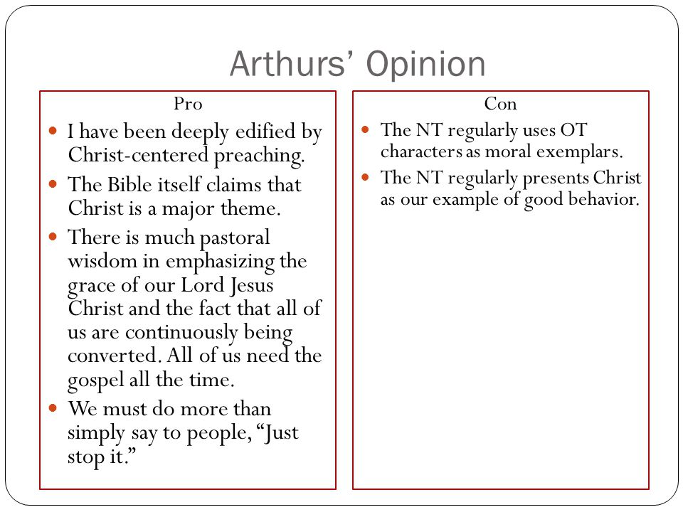 Arthurs Opinion Pro I have been deeply edified by Christ-centered preaching. The Bible itself claims that Christ is a major theme. There is much pasto
