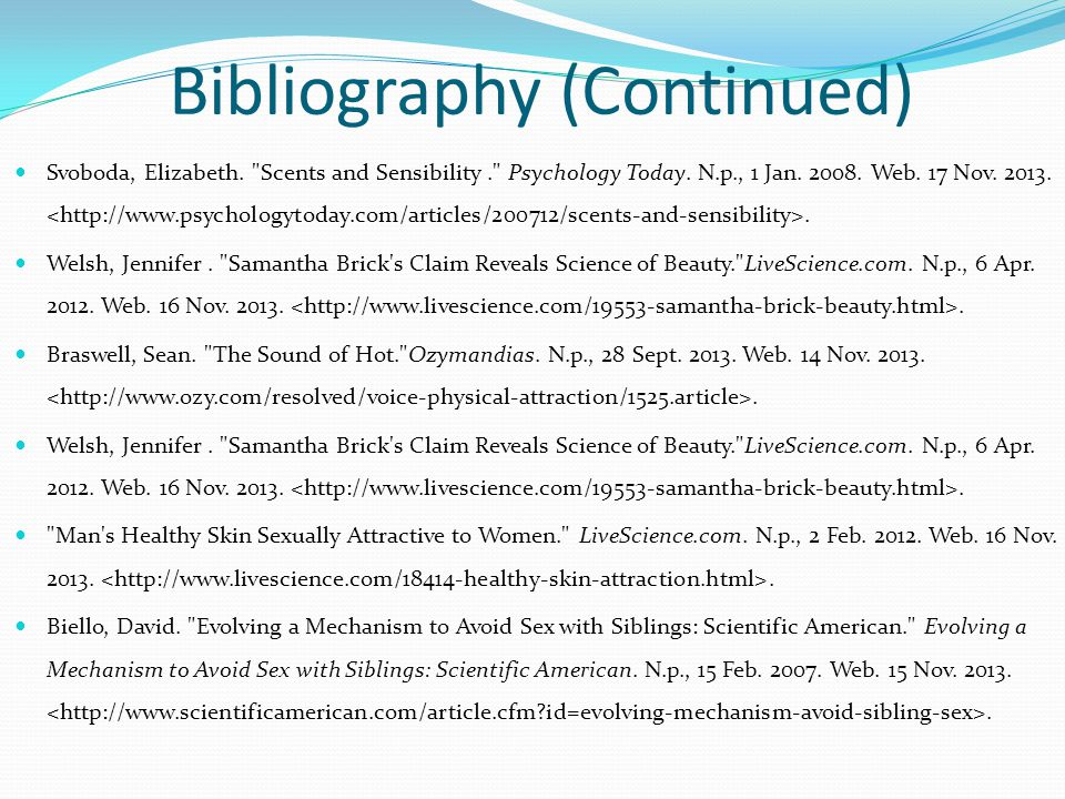 Bibliography (Continued) Svoboda, Elizabeth. Scents and Sensibility. Psychology Today.