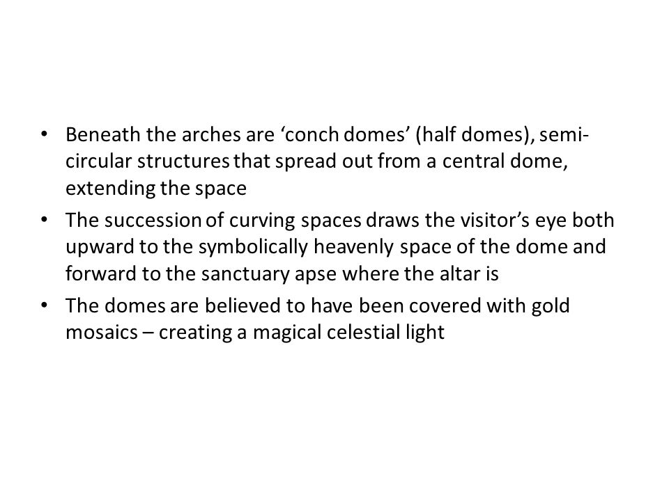 Beneath the arches are conch domes (half domes), semi- circular structures that spread out from a central dome, extending the space The succession of