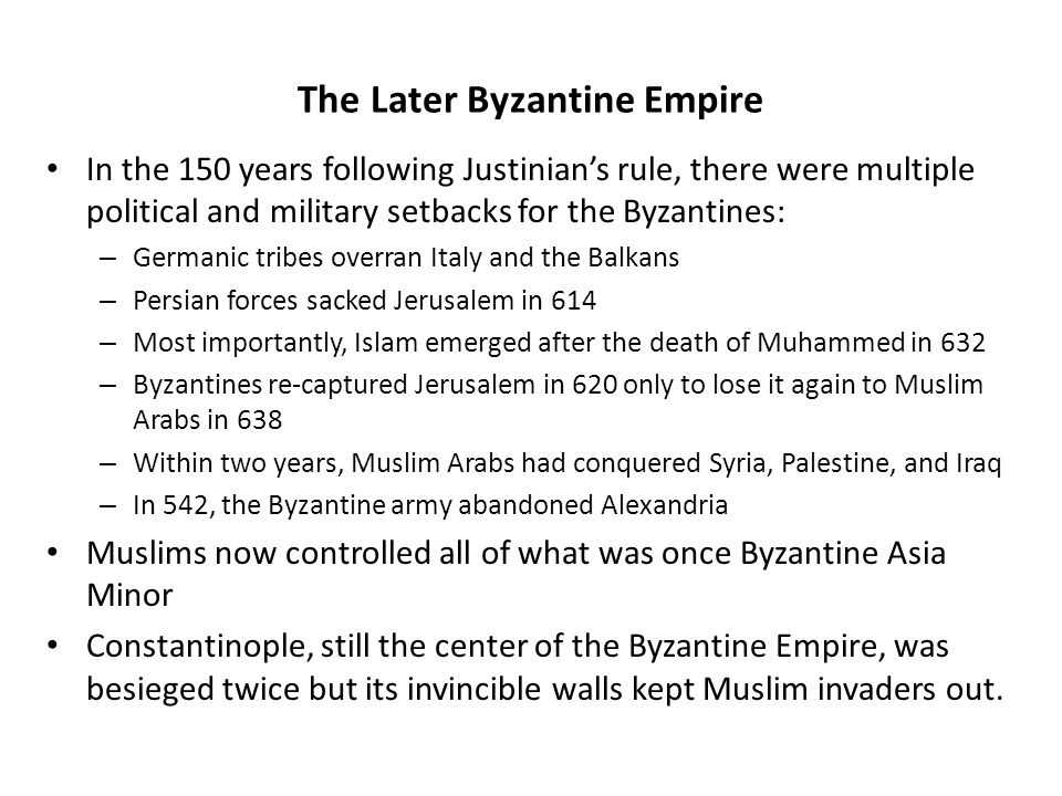 The Later Byzantine Empire In the 150 years following Justinians rule, there were multiple political and military setbacks for the Byzantines: – Germa