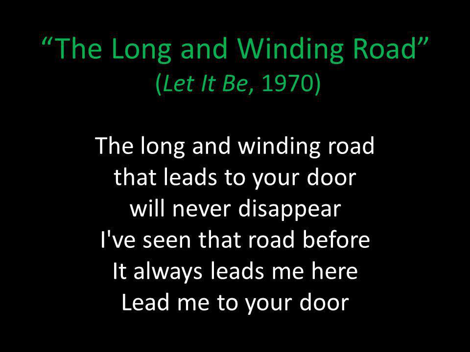 The Long and Winding Road (Let It Be, 1970) The long and winding road that leads to your door will never disappear I ve seen that road before It always leads me here Lead me to your door