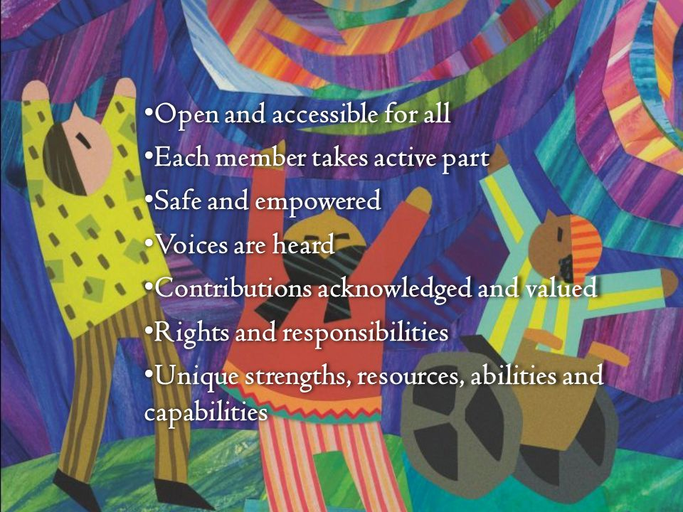 Open and accessible for all Open and accessible for all Each member takes active part Each member takes active part Safe and empowered Safe and empowe