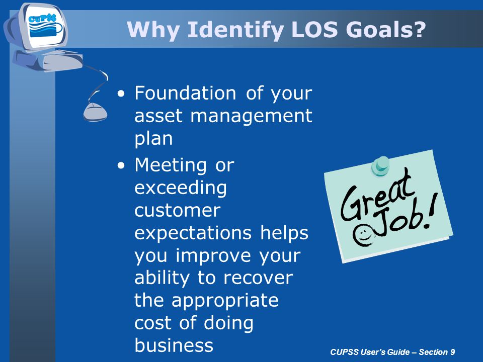 Why Identify LOS Goals? Foundation of your asset management plan Meeting or exceeding customer expectations helps you improve your ability to recover