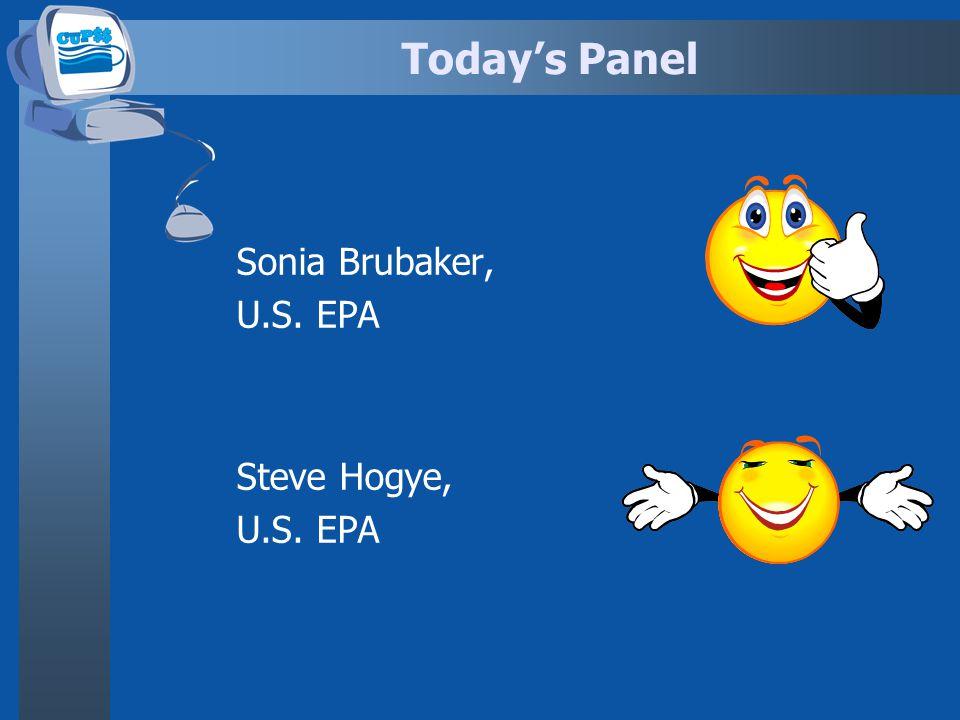 Todays Panel Sonia Brubaker, U.S. EPA Steve Hogye, U.S. EPA