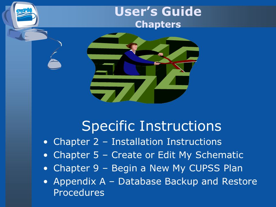 Users Guide Chapters Specific Instructions Chapter 2 – Installation Instructions Chapter 5 – Create or Edit My Schematic Chapter 9 – Begin a New My CU