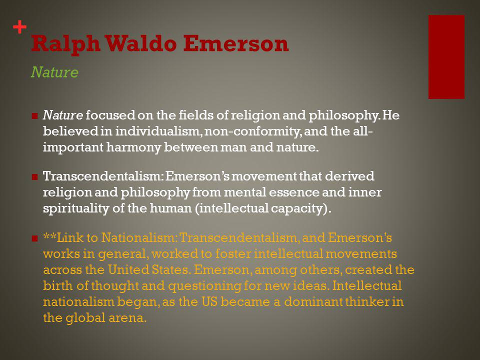 + Ralph Waldo Emerson Nature focused on the fields of religion and philosophy.