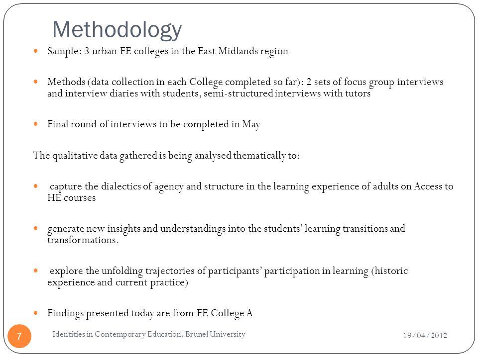 Methodology 19/04/2012 Identities in Contemporary Education, Brunel University 7 Sample: 3 urban FE colleges in the East Midlands region Methods (data