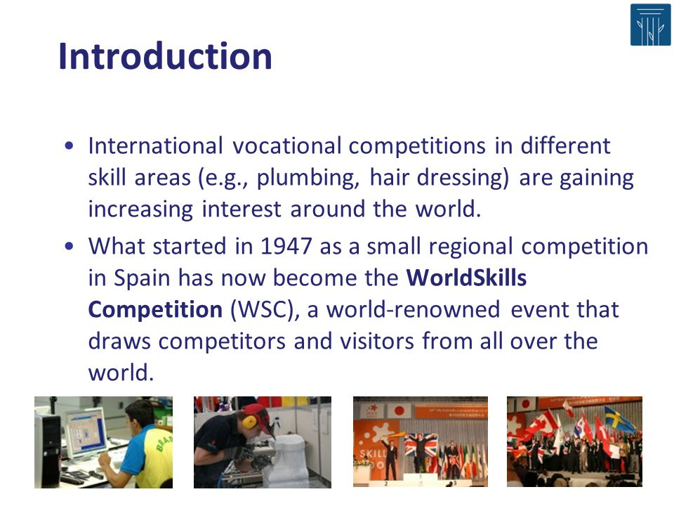 Introduction International vocational competitions in different skill areas (e.g., plumbing, hair dressing) are gaining increasing interest around the