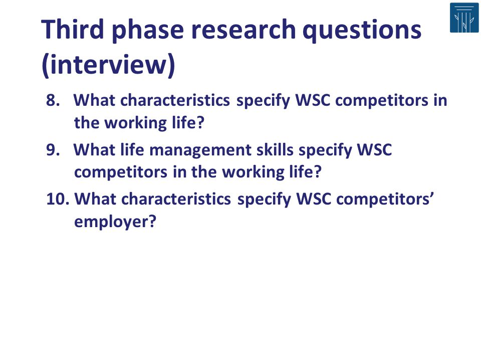 Third phase research questions (interview) 8. What characteristics specify WSC competitors in the working life? 9. What life management skills specify