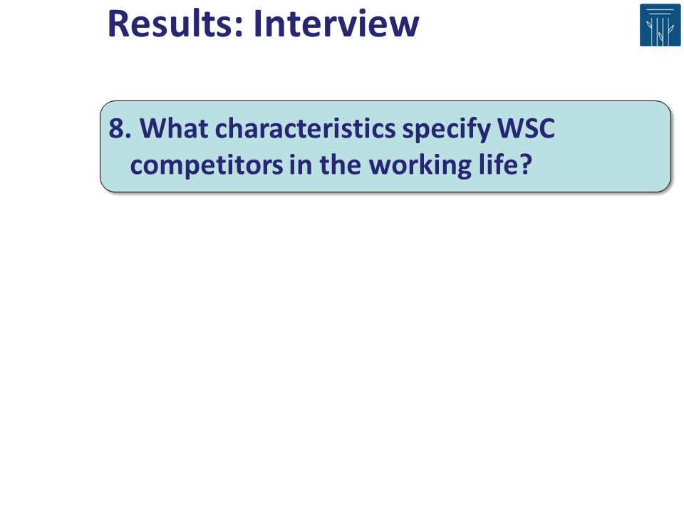 8. What characteristics specify WSC competitors in the working life? Results: Interview
