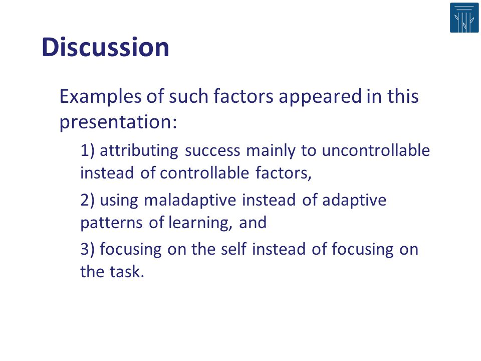 Examples of such factors appeared in this presentation: –1) attributing success mainly to uncontrollable instead of controllable factors, –2) using ma