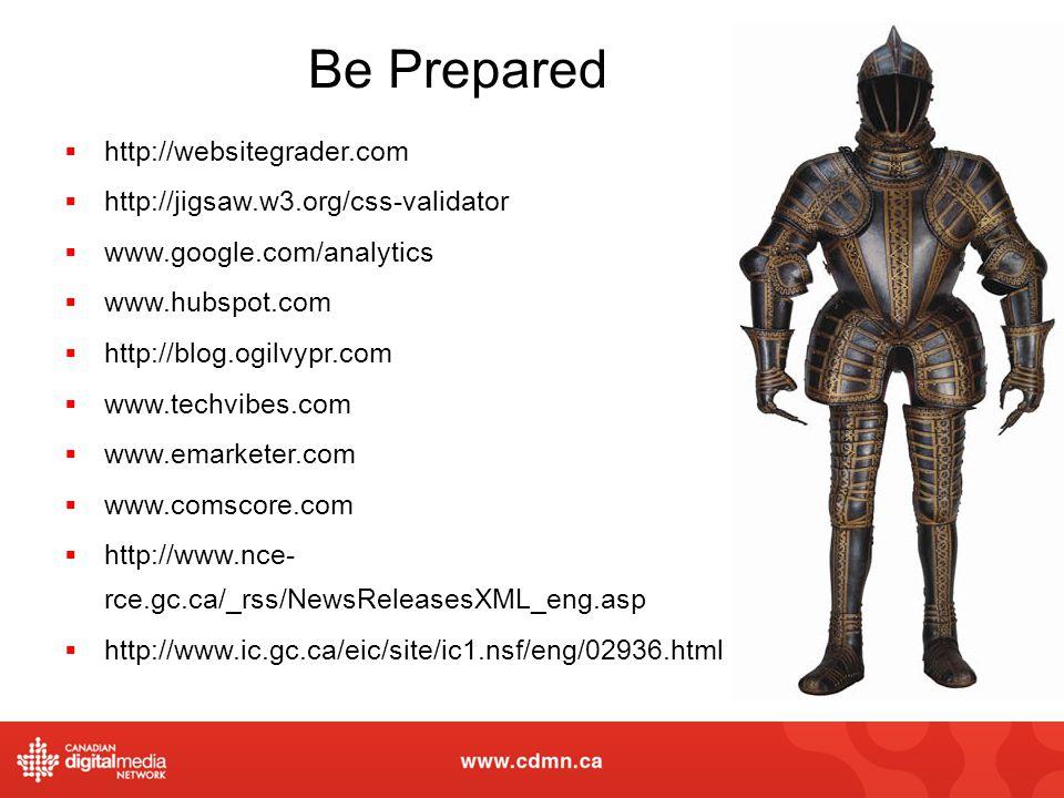 Be Prepared http://websitegrader.com http://jigsaw.w3.org/css-validator www.google.com/analytics www.hubspot.com http://blog.ogilvypr.com www.techvibe