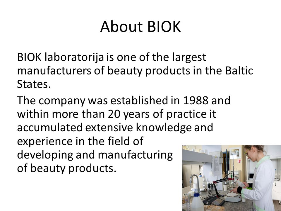 About BIOK BIOK laboratorija is one of the largest manufacturers of beauty products in the Baltic States.
