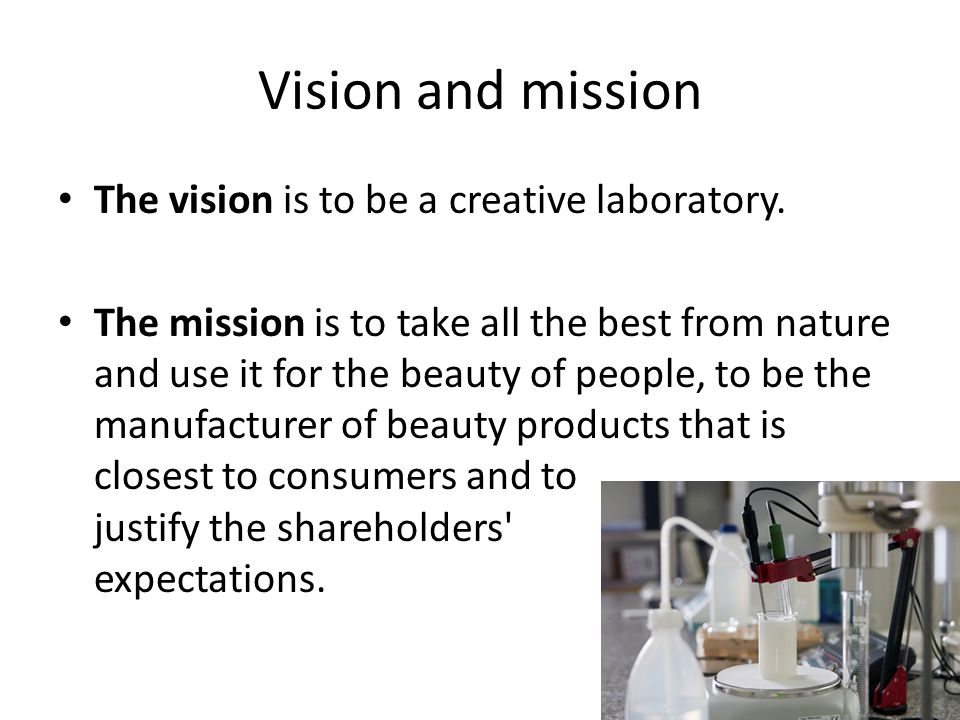 Vision and mission The vision is to be a creative laboratory. The mission is to take all the best from nature and use it for the beauty of people, to