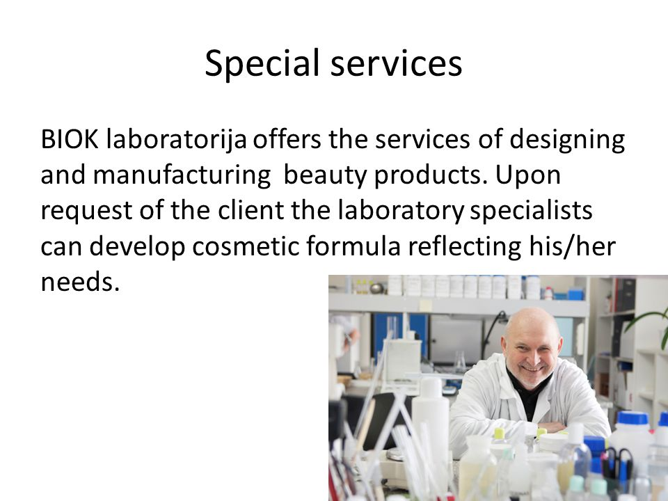 Special services BIOK laboratorija offers the services of designing and manufacturing beauty products. Upon request of the client the laboratory speci