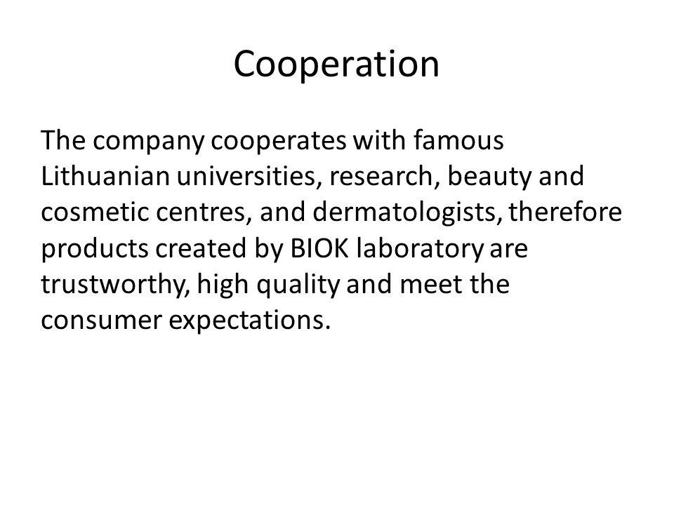 Cooperation The company cooperates with famous Lithuanian universities, research, beauty and cosmetic centres, and dermatologists, therefore products