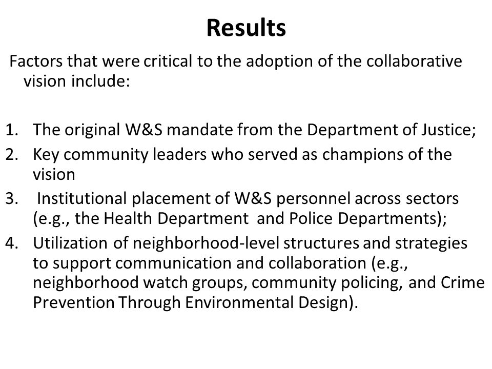 Results Factors that were critical to the adoption of the collaborative vision include: 1.The original W&S mandate from the Department of Justice; 2.K