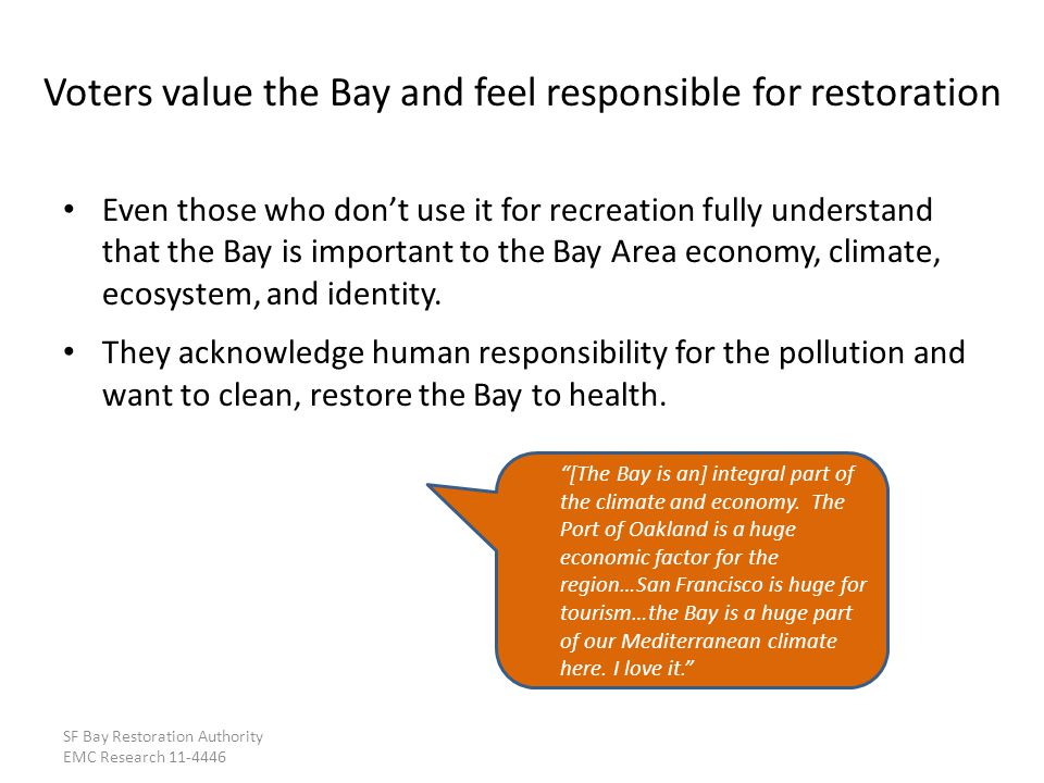 Even those who dont use it for recreation fully understand that the Bay is important to the Bay Area economy, climate, ecosystem, and identity.