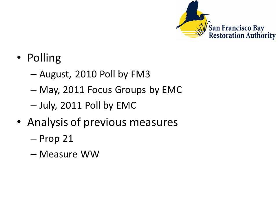 Polling – August, 2010 Poll by FM3 – May, 2011 Focus Groups by EMC – July, 2011 Poll by EMC Analysis of previous measures – Prop 21 – Measure WW