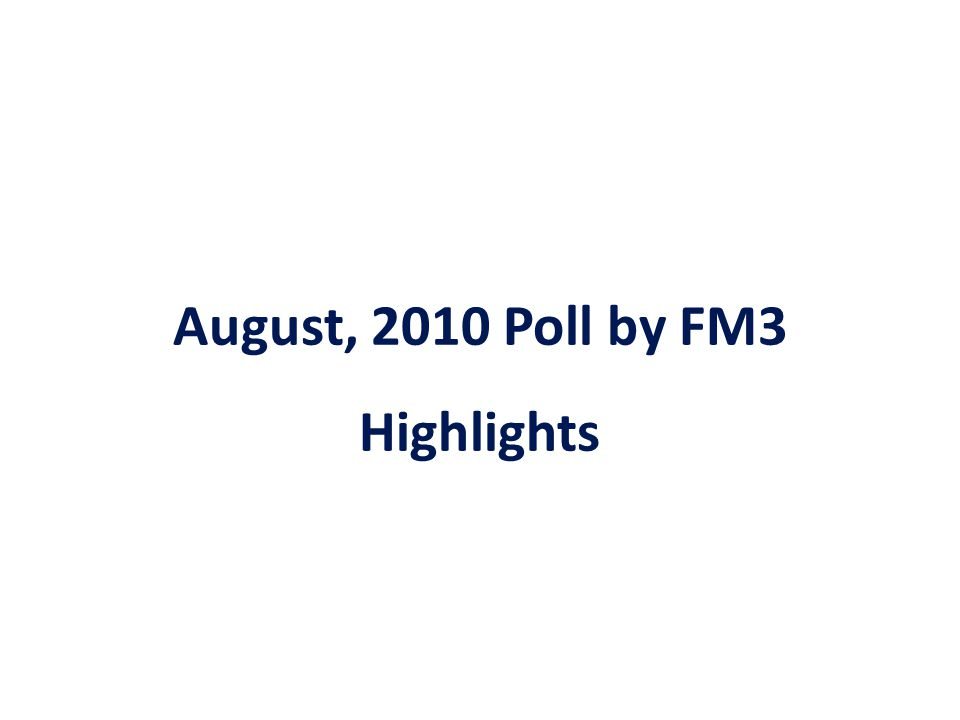 August, 2010 Poll by FM3 Highlights