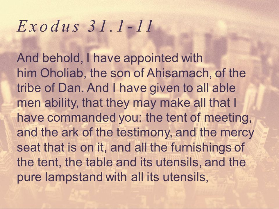 Exodus And behold, I have appointed with him Oholiab, the son of Ahisamach, of the tribe of Dan.