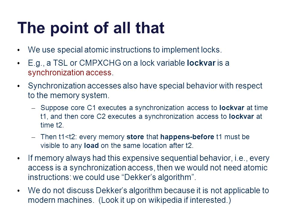 The point of all that We use special atomic instructions to implement locks. E.g., a TSL or CMPXCHG on a lock variable lockvar is a synchronization ac