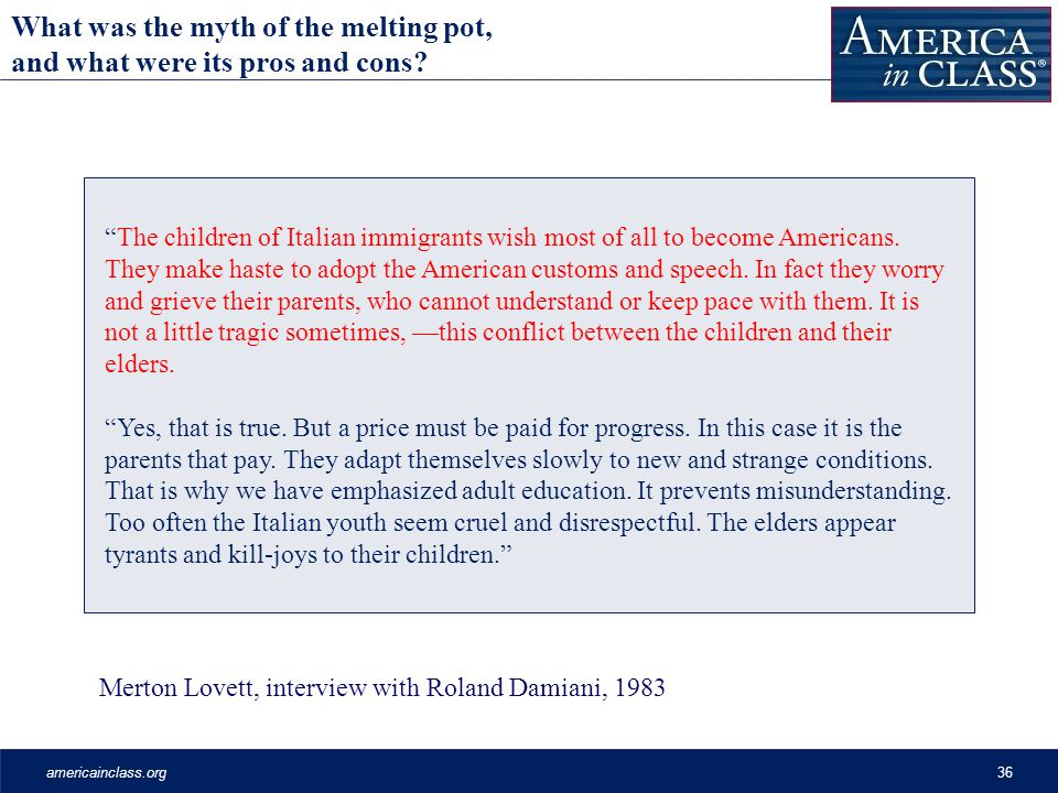 americainclass.org36 Merton Lovett, interview with Roland Damiani, 1983 The children of Italian immigrants wish most of all to become Americans.