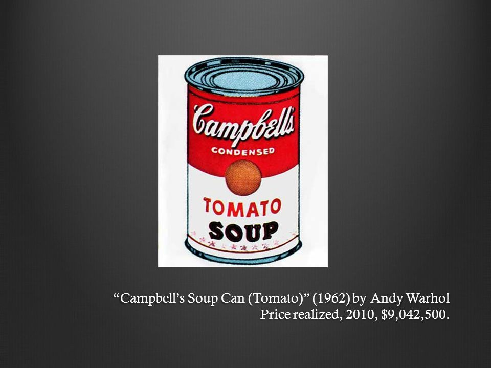 Campbells Soup Can (Tomato) (1962) by Andy Warhol Price realized, 2010, $9,042,500.