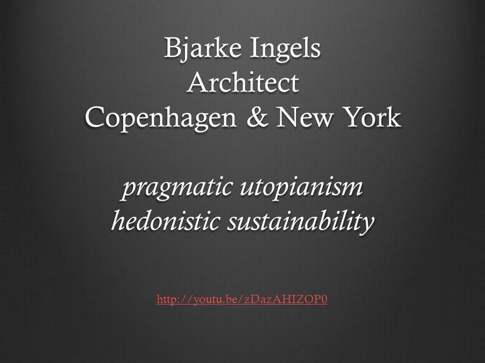 Bjarke Ingels Architect Copenhagen & New York pragmatic utopianism hedonistic sustainability http://youtu.be/zDazAHIZOP0
