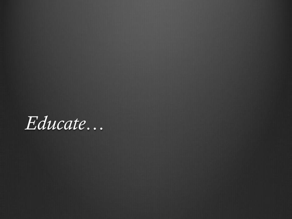 Educate…