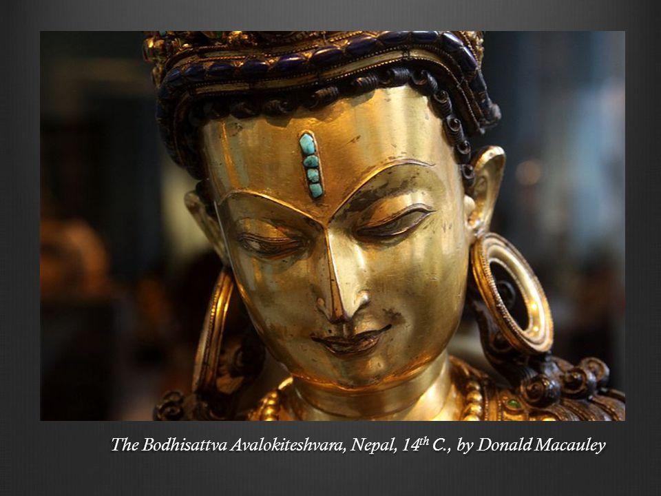 The Bodhisattva Avalokiteshvara, Nepal, 14 th C., by Donald Macauley