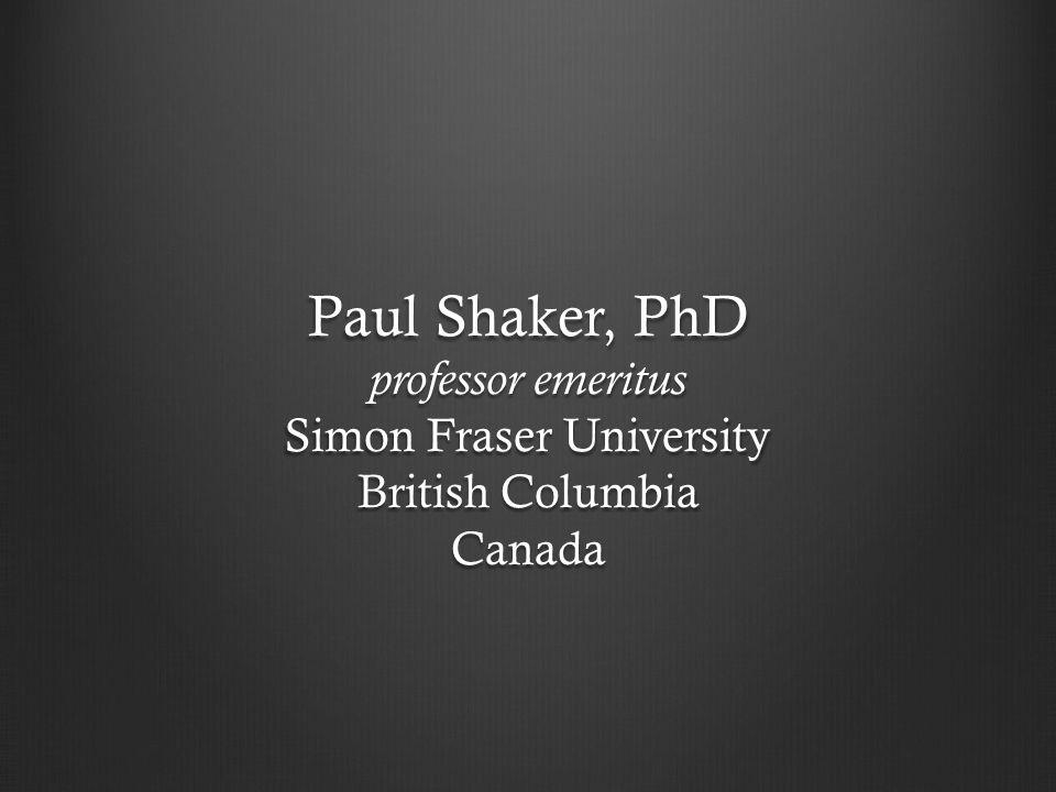 Paul Shaker, PhD professor emeritus Simon Fraser University British Columbia Canada