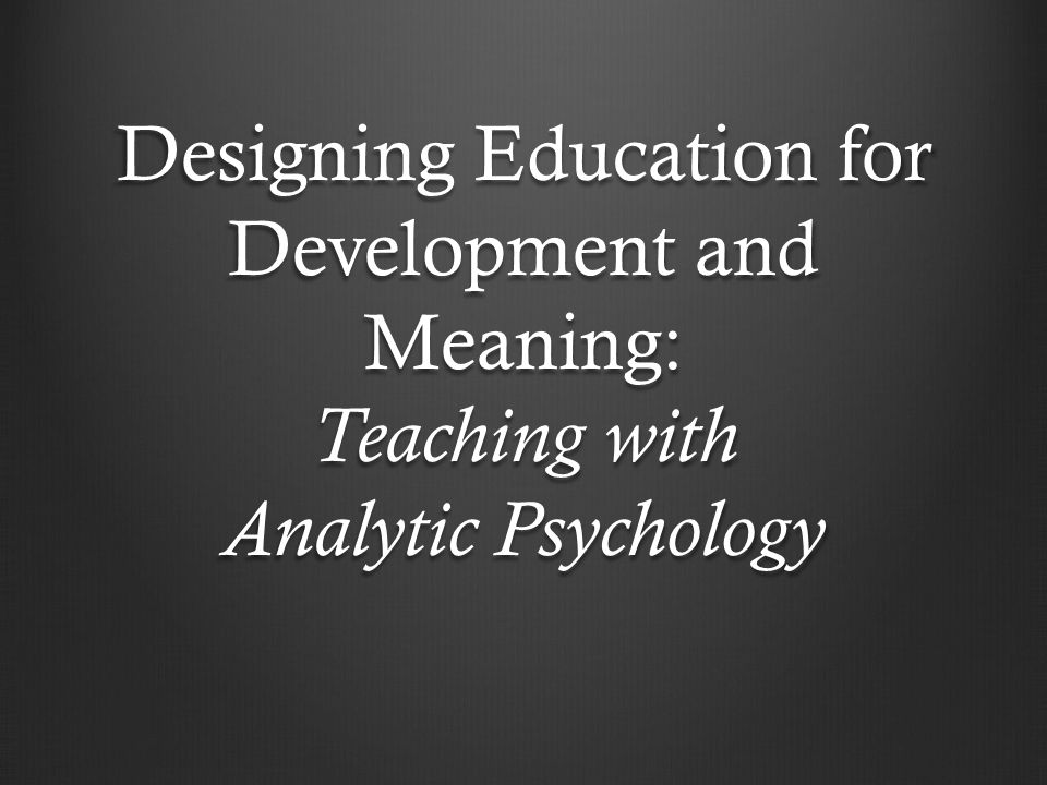 Designing Education for Development and Meaning: Teaching with Analytic Psychology
