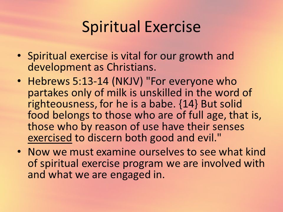 Spiritual Exercise Spiritual exercise is vital for our growth and development as Christians.