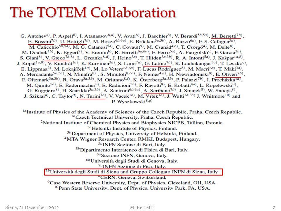 The TOTEM Collaboration Siena, 21 December 2012 M. Berretti 2