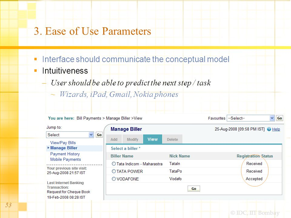 © IDC, IIT Bombay 3. Ease of Use Parameters Interface should communicate the conceptual model Intuitiveness –User should be able to predict the next s